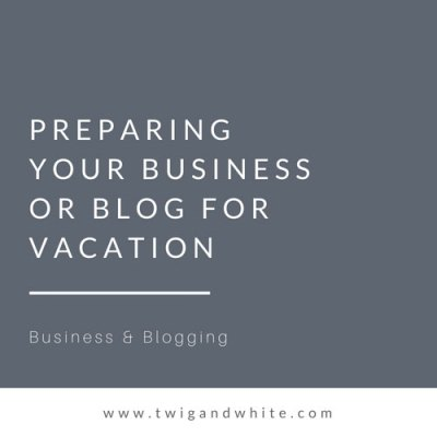 Planning for Time Away from your Business or Blog