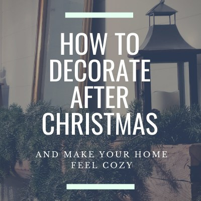 How to Decorate your Home after Christmas and Make it feel Cozy