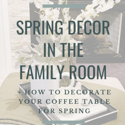 Spring Decor in the Family Room – Coffee Table Edition