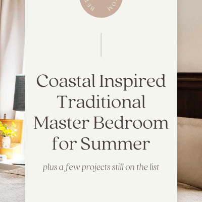 Coastal Inspired Traditional Master Bedroom for Summer + a Few upcoming Changes