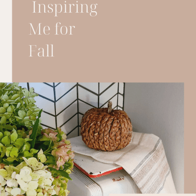 What's Inspiring Me for Fall