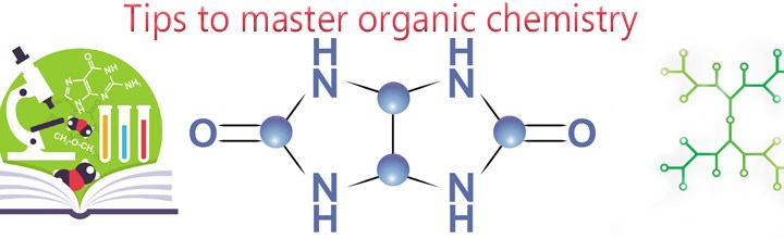 6 important tips to master organic chemistry