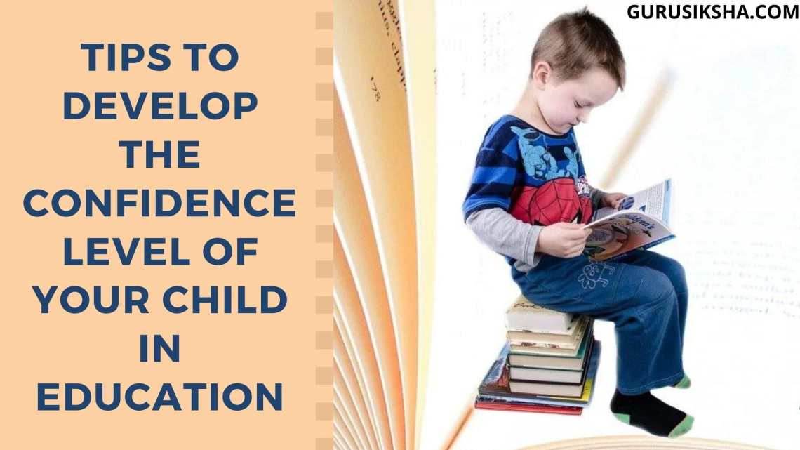 6 Ultimate Tips To Develop The Confidence Level Of Your Child In Education