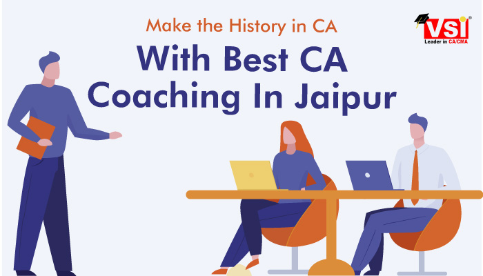 Make the History in CA With Best CA Coaching in Jaipur| VSI Jaipur