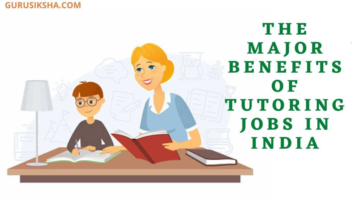 What Are The Major Benefits Of Tutoring Jobs In India?