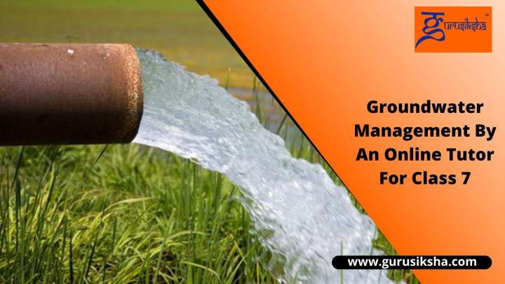Groundwater Management By An Online Tutor For Class 7