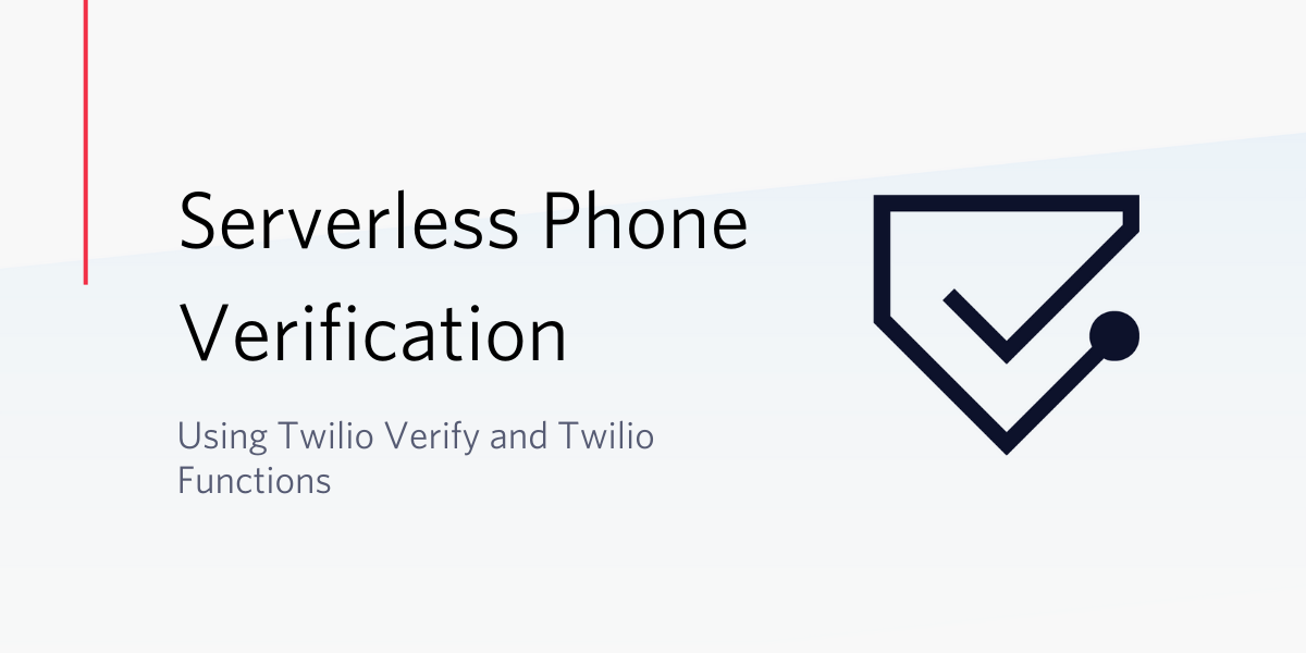 Serverless Phone Verification with Twilio Verify and