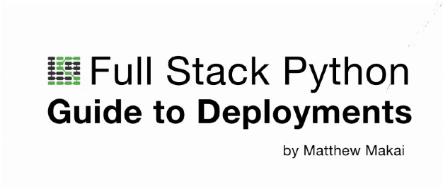 The Full Stack Python Guide to Deployments: A New Book By
