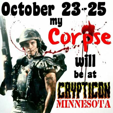 October 23-25 my corpse will be at Crypticon Minnesota