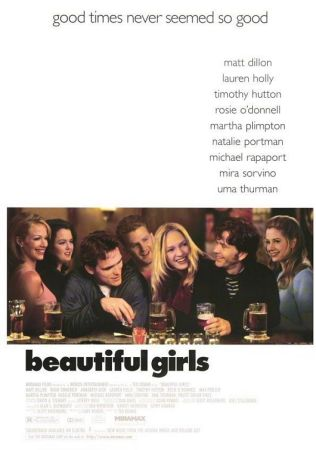 Theatrical Poster for Beautiful Girls: good times never seemed so good. Underneath that lists the actors and actresses in the film, followed by a panoramic shot of the characters at a bar.