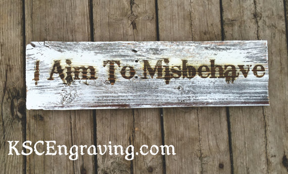 Aim to Misbehave Wooden Sign / KSCEngraving