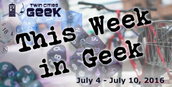 This Week in Geek (07/04/16-07/10/16)