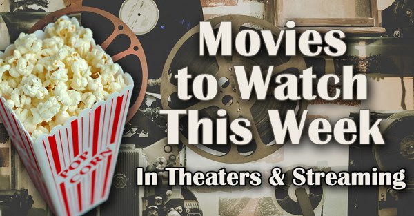 Movies to Watch in Theaters & Streaming
