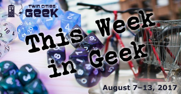 This Week in Geek 8/7/17