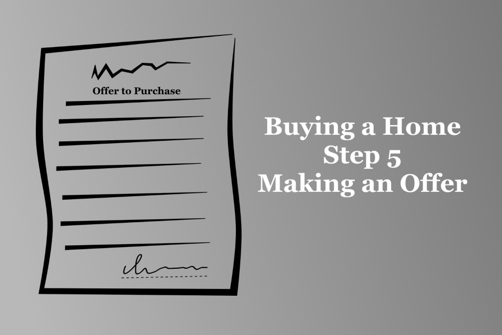Buying a Home – Step 5 – Making an Offer