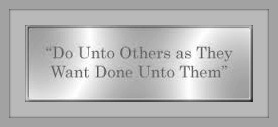 Text Image: Do Unto Others as They Want Done Unto Them