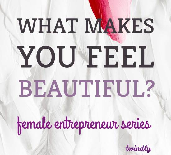 What makes you feel beautiful? Female entrepreneur series