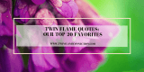 Twin Flame Quotes: Our Top 20 Favorites
