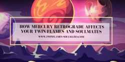 How Mercury Retrograde Affects Your Twin Flames and Soulmates