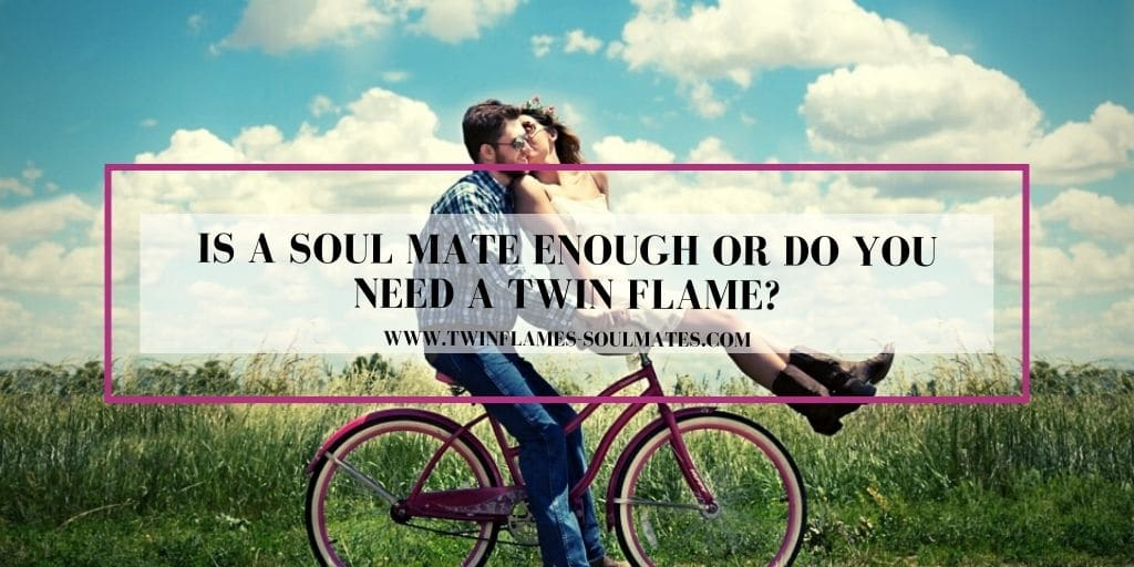 Is a Soul Mate Enough or do You Need a Twin Flame?