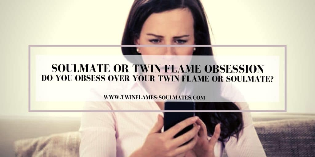 Do You Obsess Over Your Twin Flame or Soulmate?