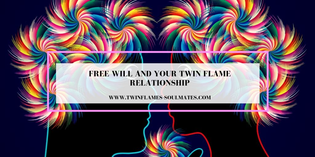 Free Will and Your Twin Flame Or Soulmate Relationship