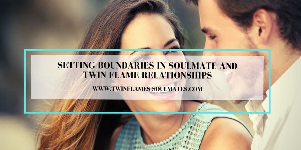 Setting Boundaries in Soulmate and Twin Flame Relationships