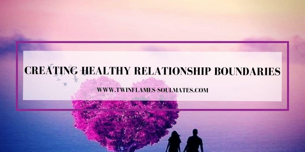 Creating Healthy Relationship Boundaries for Soulmates and Twin Flames
