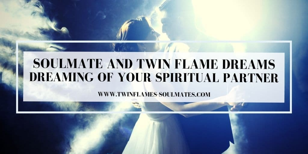 Soulmate and Twin Flame Dreams – Dreaming of Your Spiritual Partner