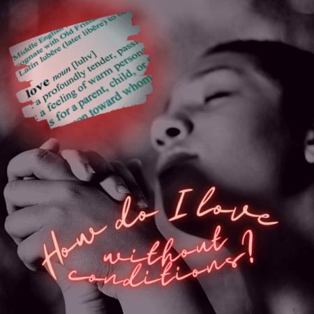 How do I practice unconditional love?