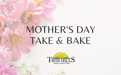 Mother's Day Lunch | Take & Bake | Twin Hills Country Club