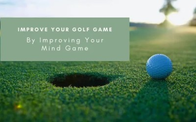 Improve Your Golf Game By Improving Your Mind Game