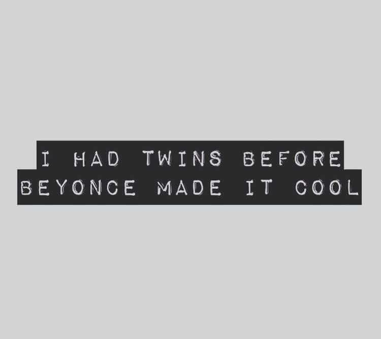 """""""I Had Twins Before Beyonce Made It Cool"""""""