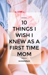 10 things i wish i knew as a first time mom