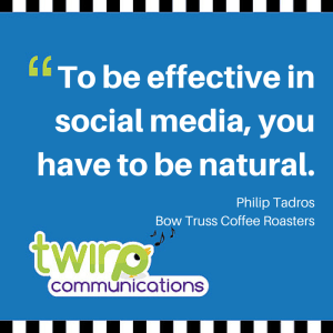 To be effective in social media, you have to be natural.