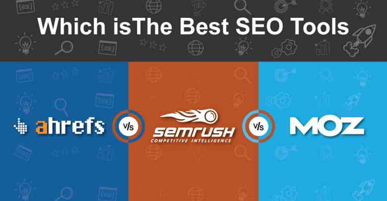 Which Is The Best S E O Tools Among The S E Mrush, Moz And Ahrefs