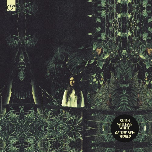 Album Of The Week: Sarah Williams White - Of The New World