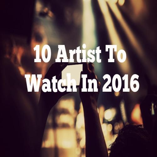 10 Artist To Watch In 2016