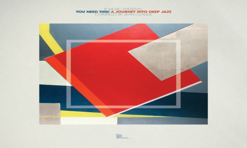 If Music presents- You Need This! A Journey Into Deep Jazz - compiled by Jean-Claude