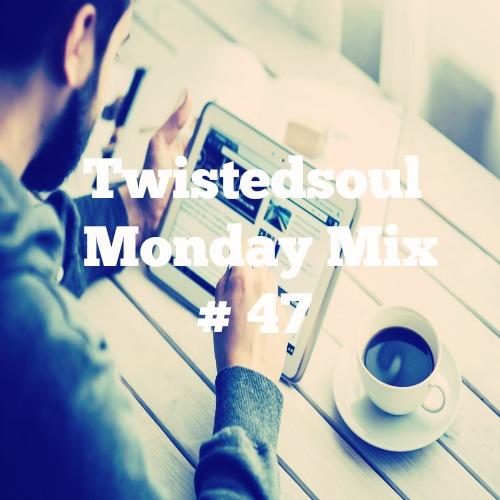 Twistedsoul Monday Mix # 47