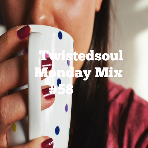 Twistedsoul Monday Mix #58