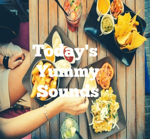 Today's Yummy Sounds