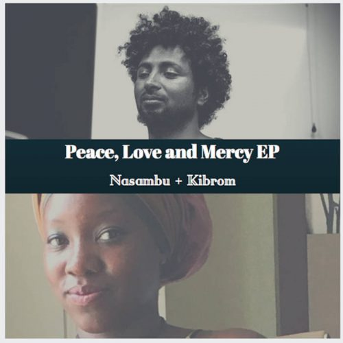 Peace, Love and Mercy, The EP by Nasambu + Kibrom