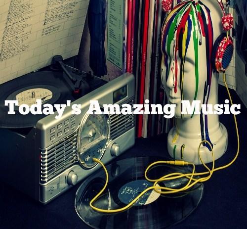 New Playlis: Todays Amazing Music