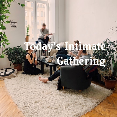 Today's Intimate Gathering