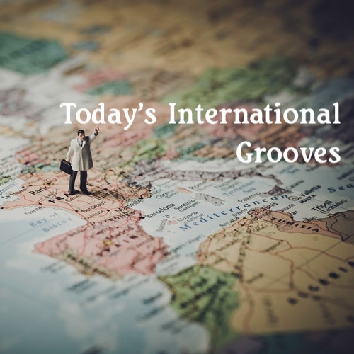 Playlist: Today's International Grooves.