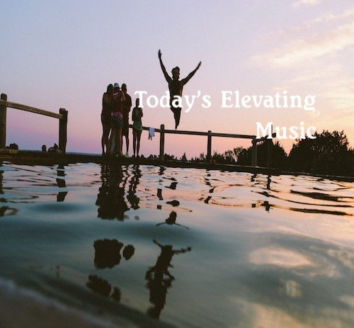 Playlist: Today's Elevating Music