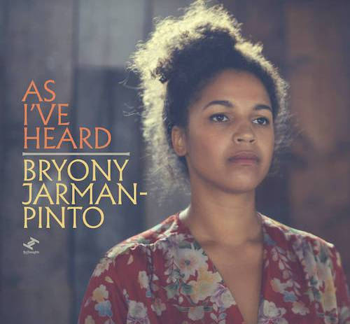 Bryony Jarman-Pinto - As I've Heard