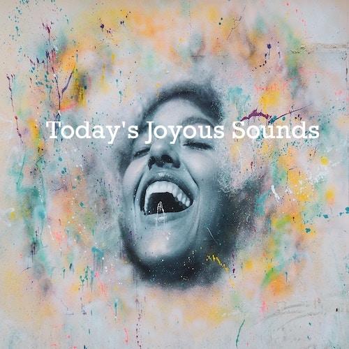 Playlist: Today's Joyous Sounds.