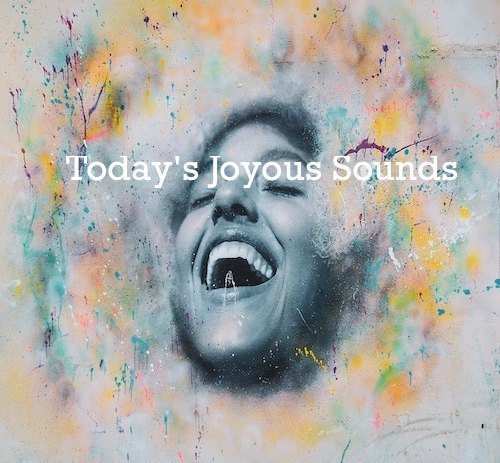 Playlist: Today's Joyous Sounds.